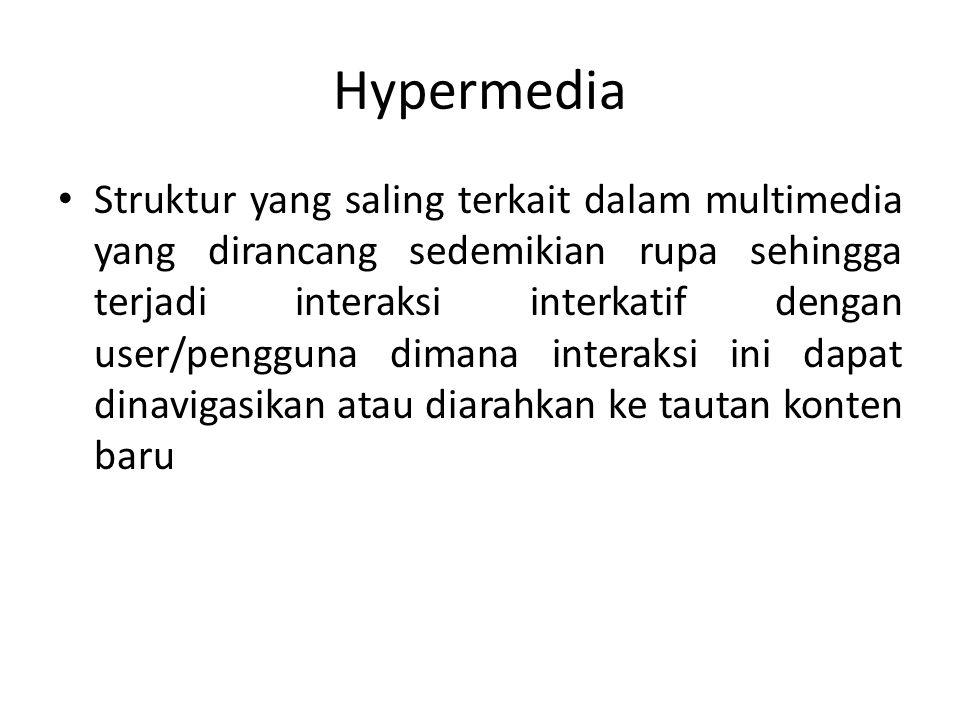 Hypermedia • Struktur yang saling terkait dalam multimedia yang dirancang sedemikian rupa sehingga terjadi interaksi interkatif dengan user/pengguna d