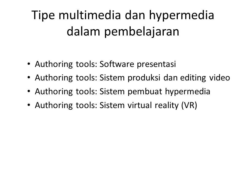 Tipe multimedia dan hypermedia dalam pembelajaran • Authoring tools: Software presentasi • Authoring tools: Sistem produksi dan editing video • Author