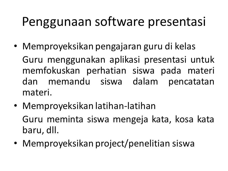 Penggunaan software presentasi • Memproyeksikan pengajaran guru di kelas Guru menggunakan aplikasi presentasi untuk memfokuskan perhatian siswa pada m