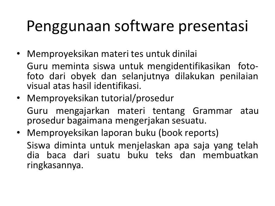 Penggunaan software presentasi • Memproyeksikan materi tes untuk dinilai Guru meminta siswa untuk mengidentifikasikan foto- foto dari obyek dan selanj