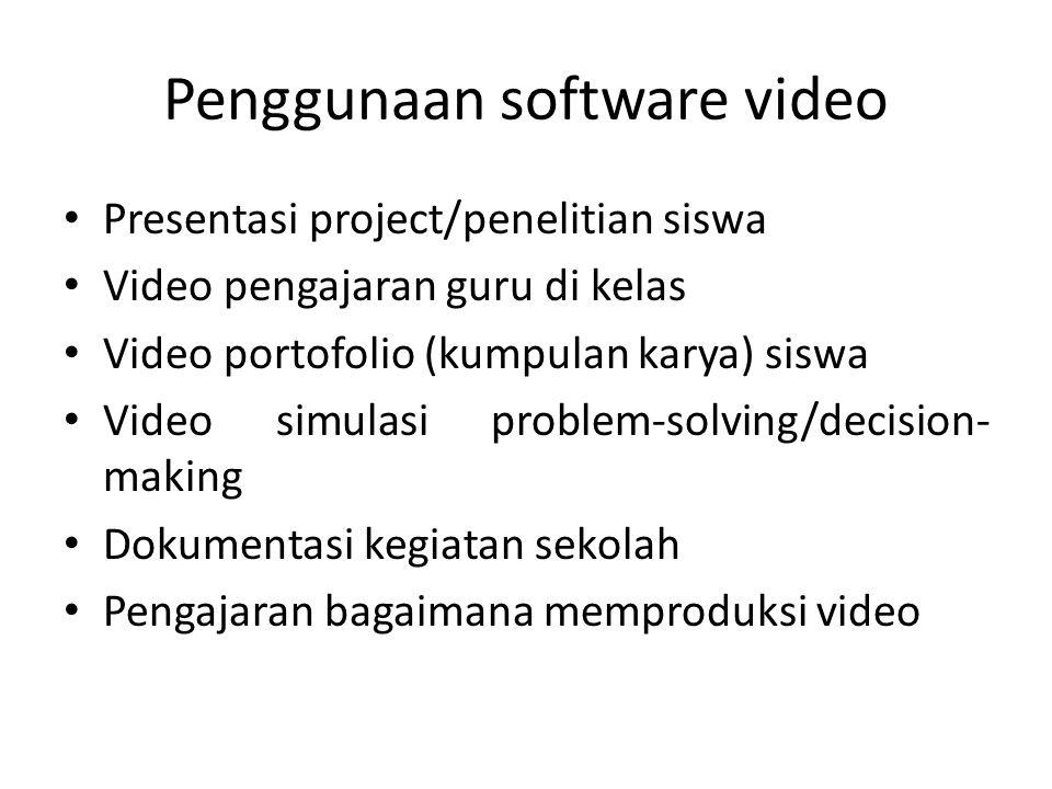Penggunaan software video • Presentasi project/penelitian siswa • Video pengajaran guru di kelas • Video portofolio (kumpulan karya) siswa • Video sim