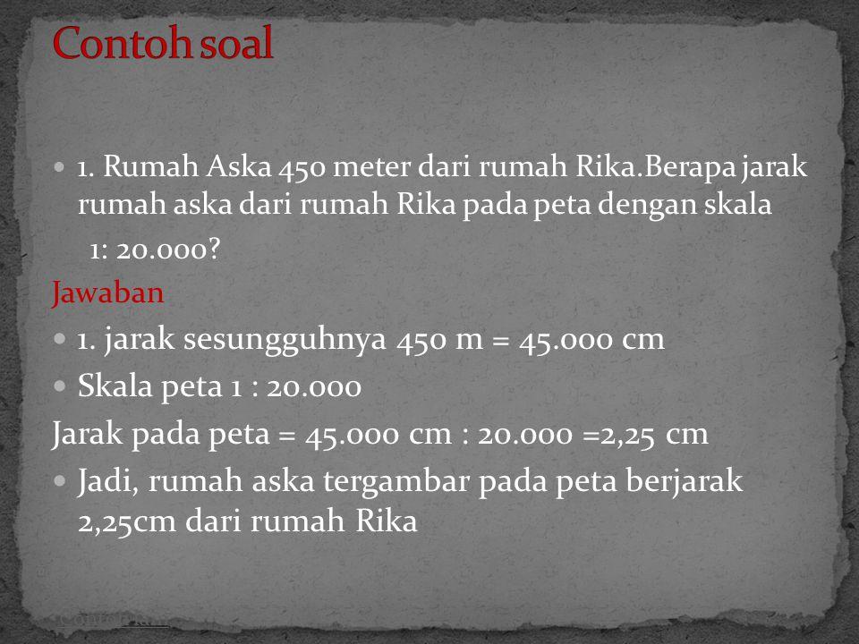 2.Jarak Bogor dengan Bandung adalah 2 cm.