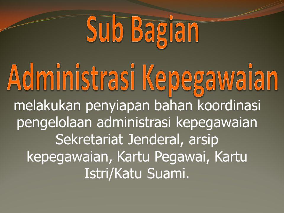  Sub Bagian Data dan Informasi  Sub Bagian Administrasi Kepegawaian  Sub Bagian Tata Usaha