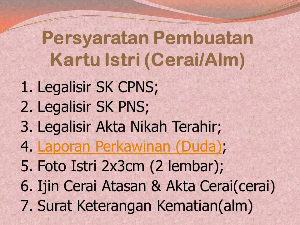 Persyaratan Pembuatan KARTU ISTRI (KARIS) 1. Legalisir SK CPNS; 2. Legalisir SK PNS; 3. Legalisir Akta Nikah; 4. Laporan Perkawinan ;Laporan Perkawina
