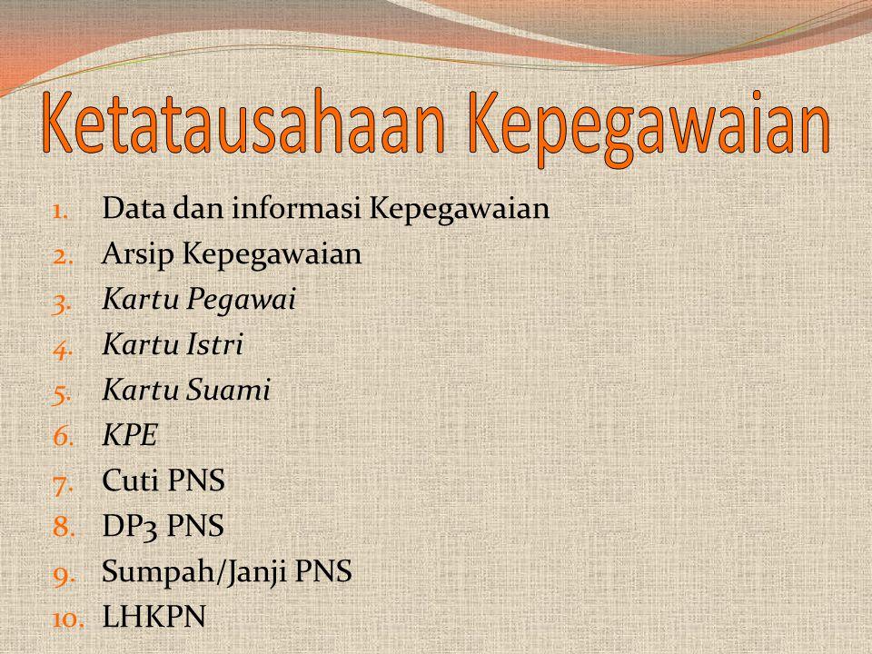 1.Data dan informasi Kepegawaian 2. Arsip Kepegawaian 3.