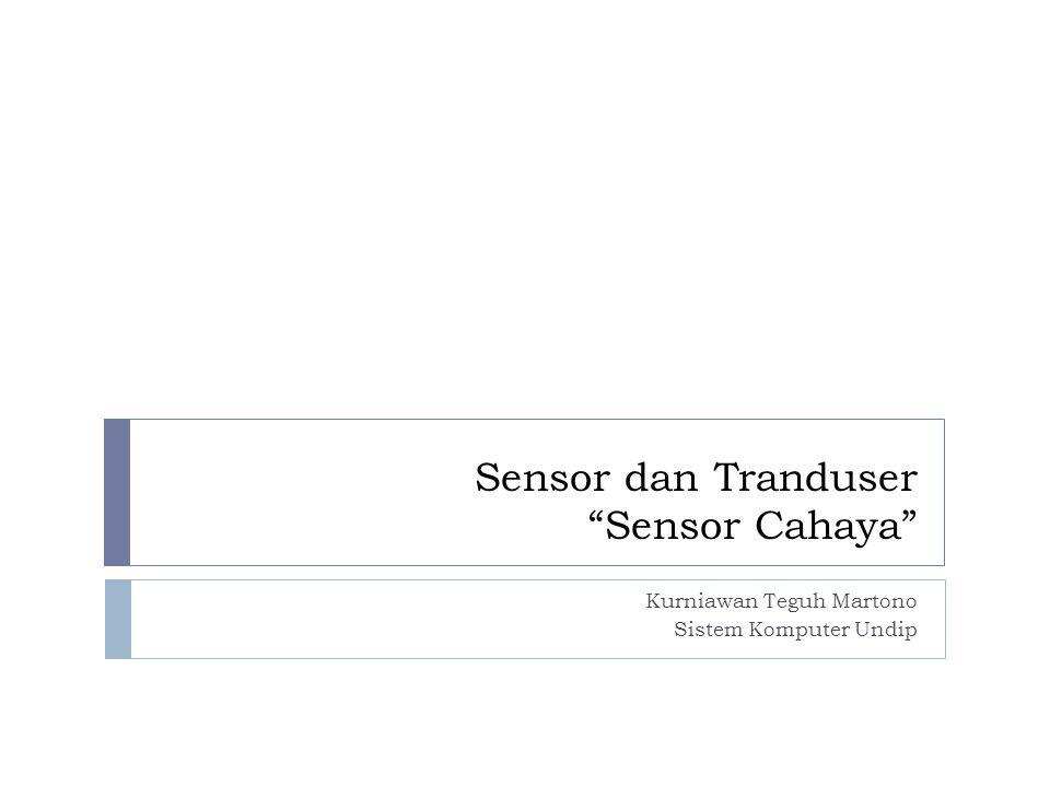 """Sensor dan Tranduser """"Sensor Cahaya"""" Kurniawan Teguh Martono Sistem Komputer Undip"""