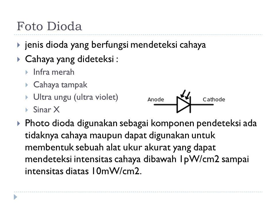 Foto Dioda  jenis dioda yang berfungsi mendeteksi cahaya  Cahaya yang dideteksi :  Infra merah  Cahaya tampak  Ultra ungu (ultra violet)  Sinar