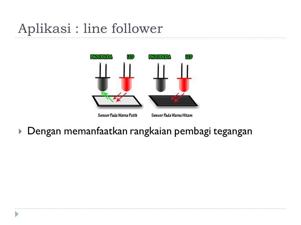 Aplikasi : line follower  Dengan memanfaatkan rangkaian pembagi tegangan