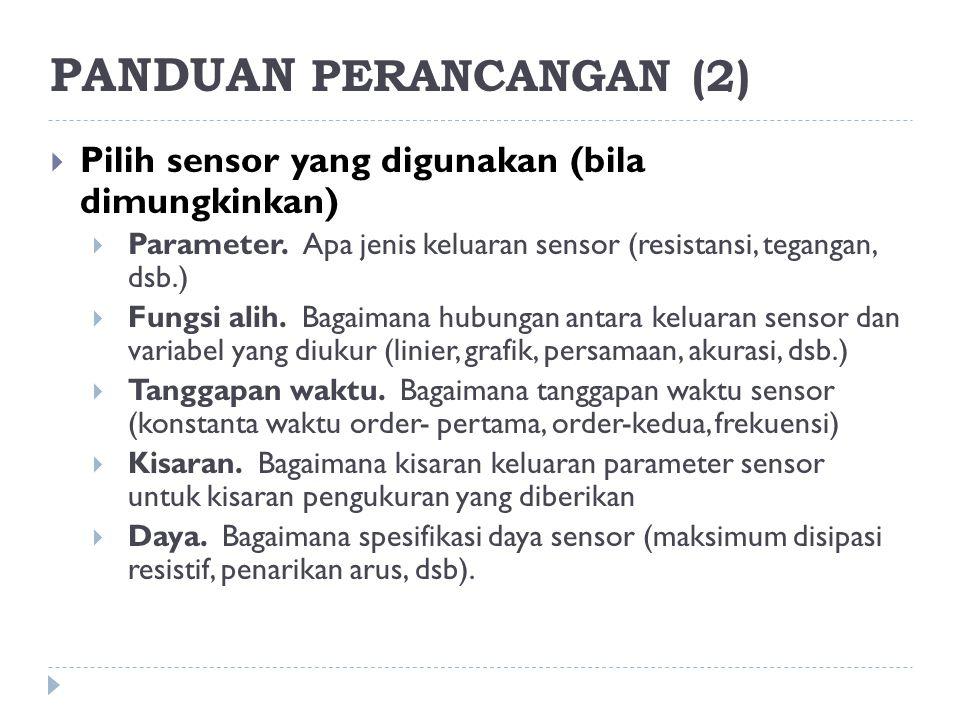  Pilih sensor yang digunakan (bila dimungkinkan)  Parameter. Apa jenis keluaran sensor (resistansi, tegangan, dsb.)  Fungsi alih. Bagaimana hubunga