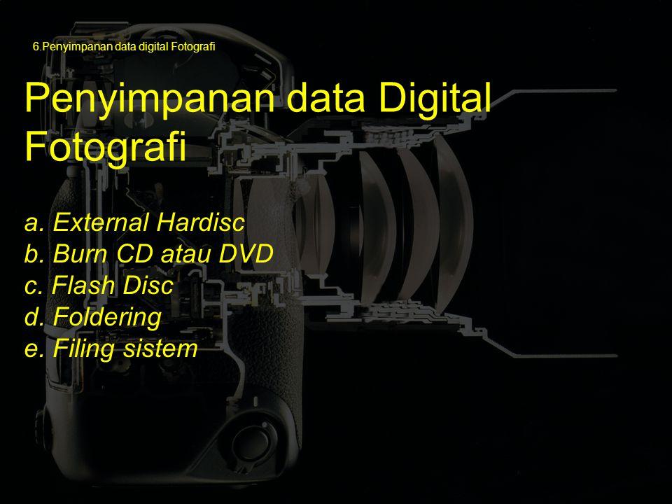 a. External Hardisc b. Burn CD atau DVD c. Flash Disc d. Foldering e. Filing sistem ) Penyimpanan data Digital Fotografi 6.Penyimpanan data digital Fo