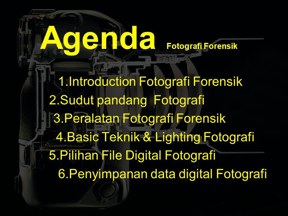 Agenda Fotografi Forensik 1.Introduction Fotografi Forensik 2.Sudut pandang Fotografi 3.Peralatan Fotografi Forensik 4.Basic Teknik & Lighting Fotografi 5.Pilihan File Digital Fotografi 6.Penyimpanan data digital Fotografi