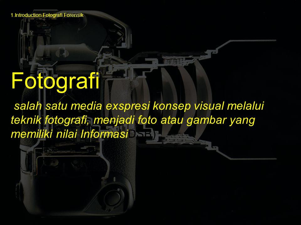 salah satu media exspresi konsep visual melalui teknik fotografi, menjadi foto atau gambar yang memiliki nilai InformasiDSB) Fotografi 1.Introduction Fotografi Forensik