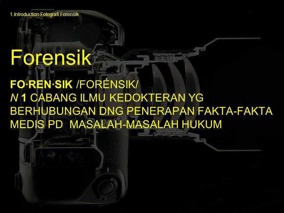 FO·REN·SIK /FORÉNSIK/ N 1 CABANG ILMU KEDOKTERAN YG BERHUBUNGAN DNG PENERAPAN FAKTA-FAKTA MEDIS PD MASALAH-MASALAH HUKUM Forensik 1.Introduction Fotografi Forensik
