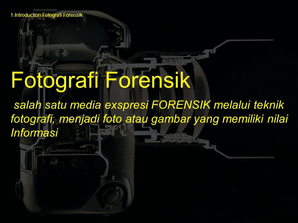 salah satu media exspresi FORENSIK melalui teknik fotografi, menjadi foto atau gambar yang memiliki nilai InformasiDSB) Fotografi Forensik 1.Introduct