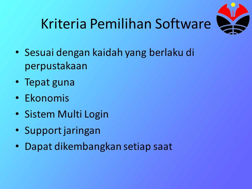 Kriteria Pemilihan Software • Sesuai dengan kaidah yang berlaku di perpustakaan • Tepat guna • Ekonomis • Sistem Multi Login • Support jaringan • Dapat dikembangkan setiap saat