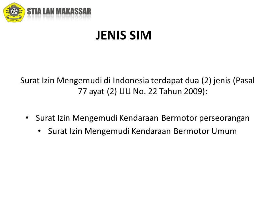 Surat Izin Mengemudi di Indonesia terdapat dua (2) jenis (Pasal 77 ayat (2) UU No. 22 Tahun 2009): • Surat Izin Mengemudi Kendaraan Bermotor perseoran