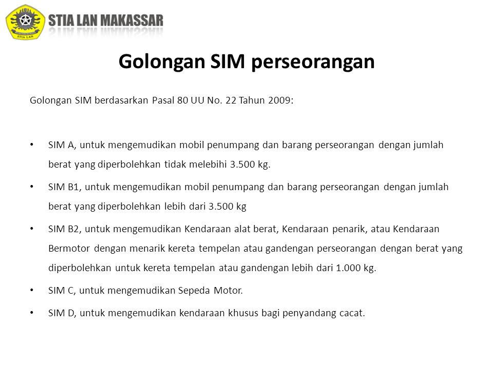 Golongan SIM berdasarkan Pasal 80 UU No. 22 Tahun 2009: • SIM A, untuk mengemudikan mobil penumpang dan barang perseorangan dengan jumlah berat yang d