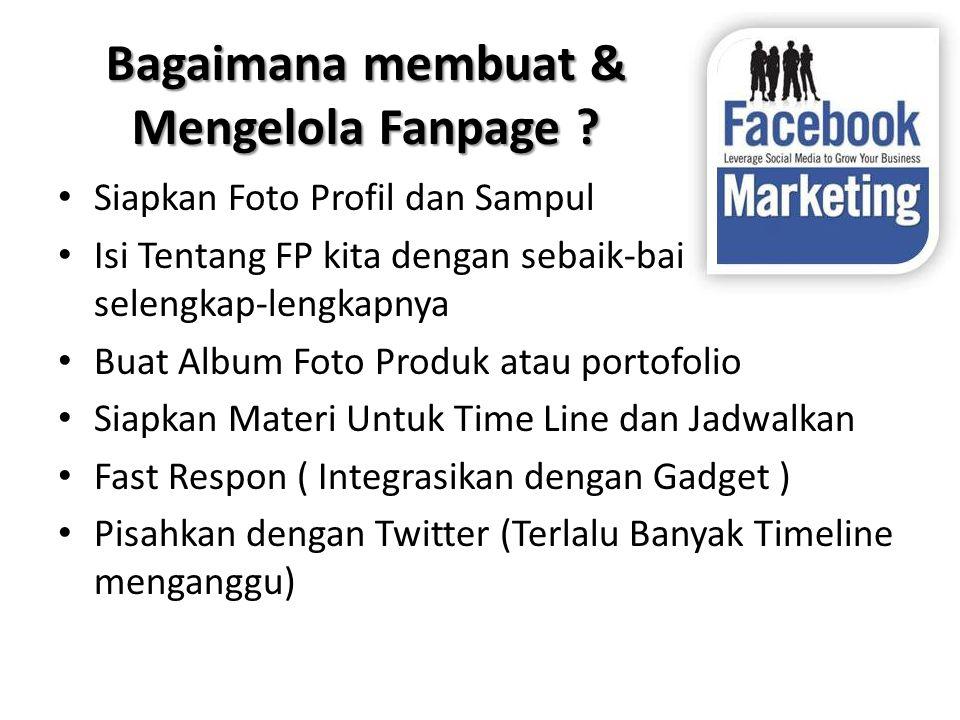 Bagaimana membuat & Mengelola Fanpage ? • Siapkan Foto Profil dan Sampul • Isi Tentang FP kita dengan sebaik-baiknya dan selengkap-lengkapnya • Buat A