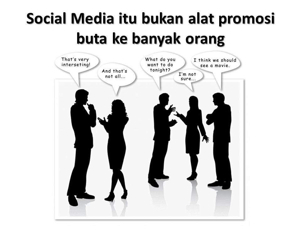 Social Media itu bukan alat promosi buta ke banyak orang