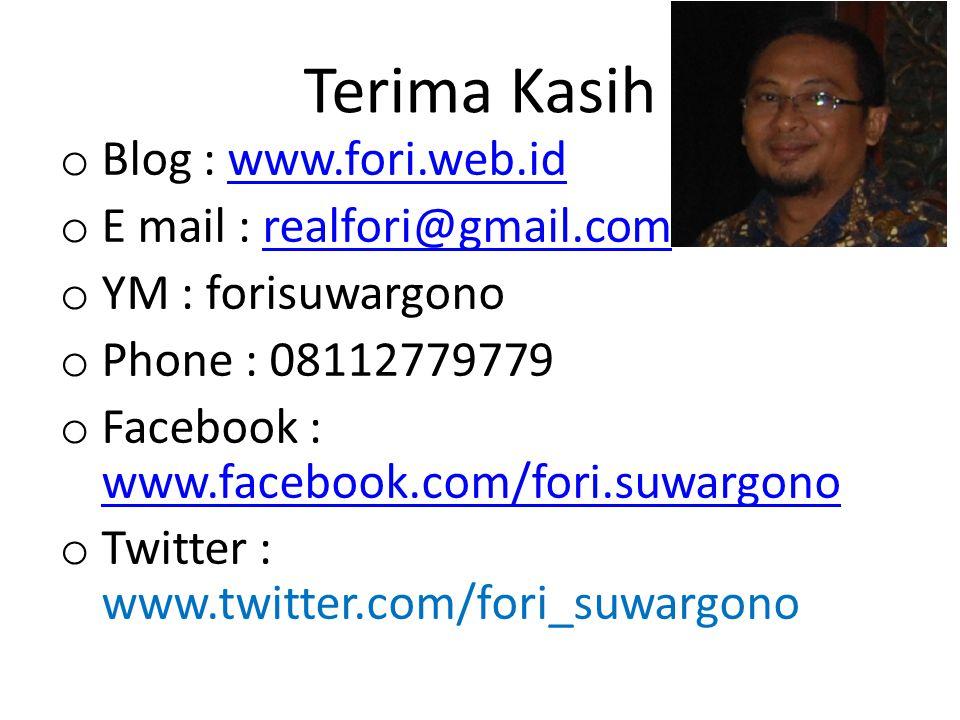 Terima Kasih o Blog : www.fori.web.idwww.fori.web.id o E mail : realfori@gmail.comrealfori@gmail.com o YM : forisuwargono o Phone : 08112779779 o Face