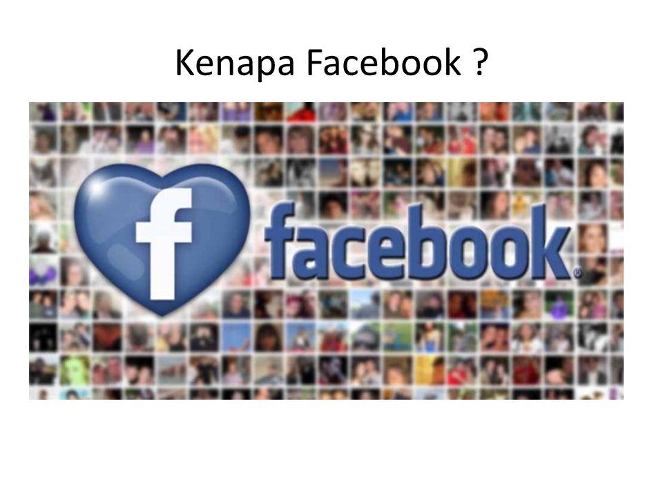 Kenapa Facebook ?