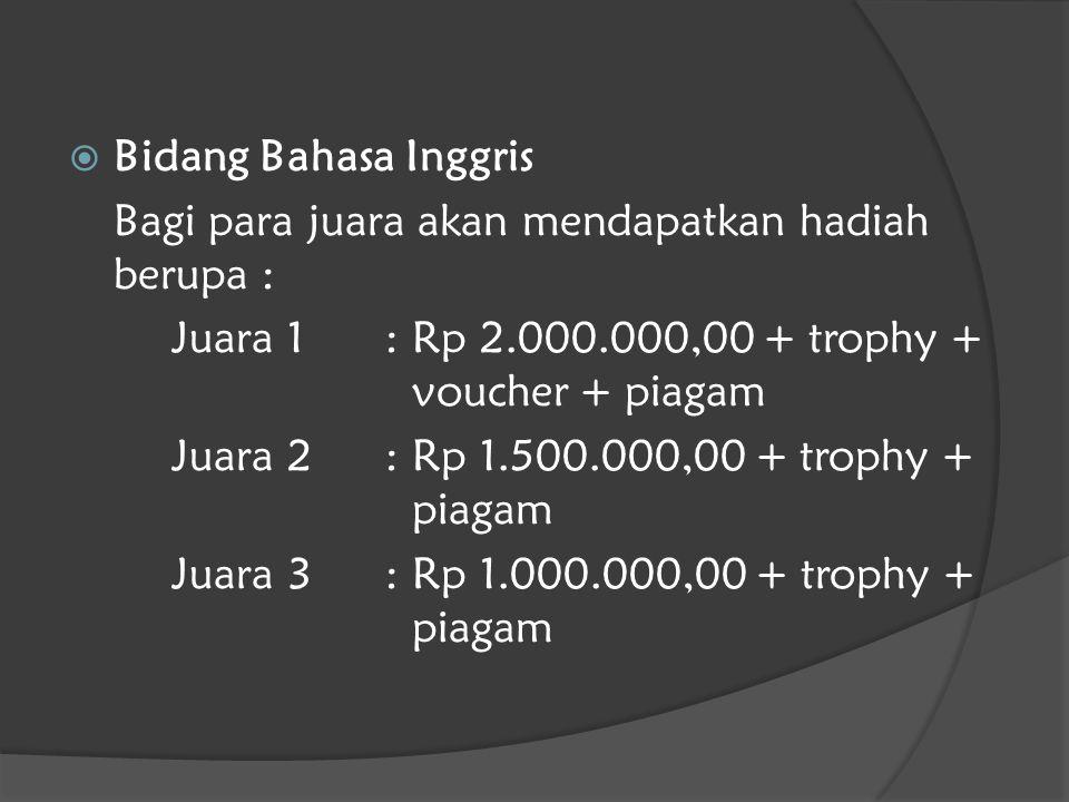  Bidang Bahasa Inggris Bagi para juara akan mendapatkan hadiah berupa : Juara 1: Rp 2.000.000,00 + trophy + voucher + piagam Juara 2: Rp 1.500.000,00 + trophy + piagam Juara 3: Rp 1.000.000,00 + trophy + piagam