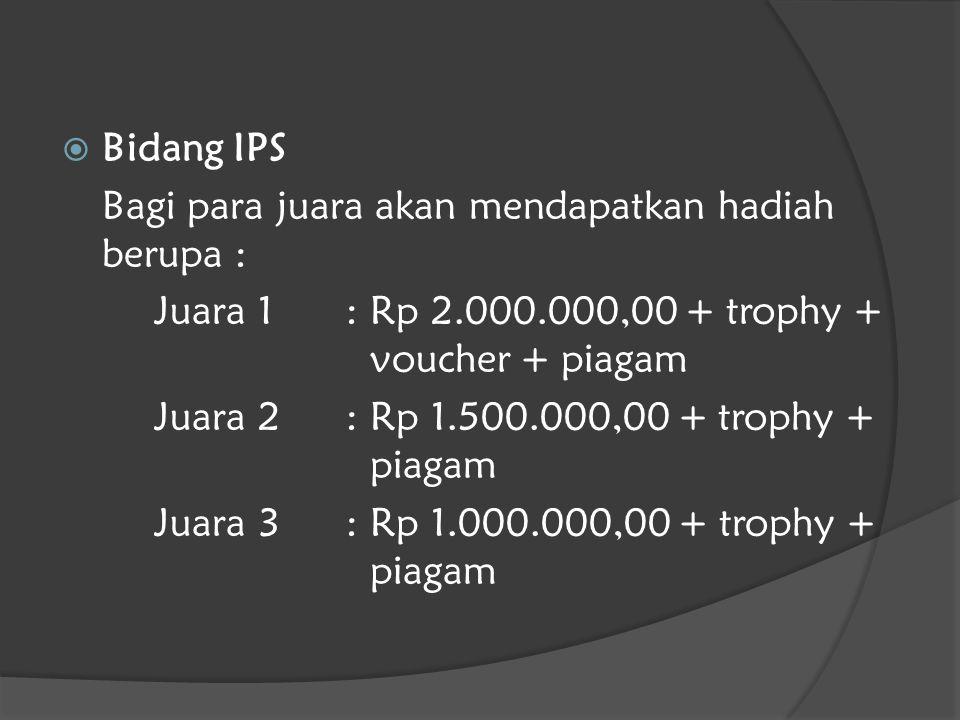  Bidang IPS Bagi para juara akan mendapatkan hadiah berupa : Juara 1: Rp 2.000.000,00 + trophy + voucher + piagam Juara 2: Rp 1.500.000,00 + trophy + piagam Juara 3: Rp 1.000.000,00 + trophy + piagam