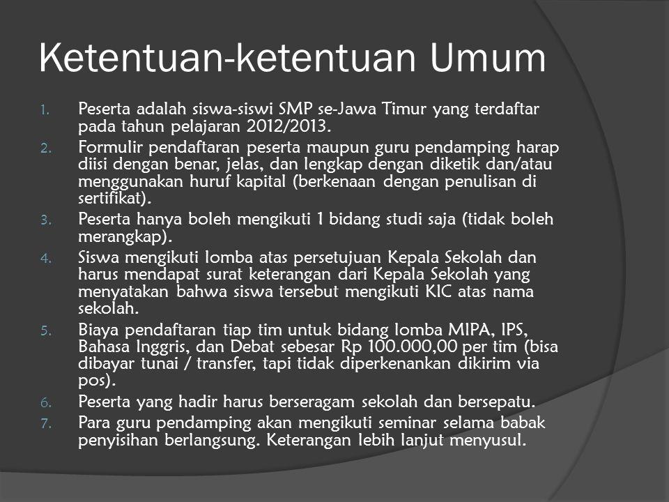 Ketentuan-ketentuan Umum 1. Peserta adalah siswa-siswi SMP se-Jawa Timur yang terdaftar pada tahun pelajaran 2012/2013. 2. Formulir pendaftaran pesert