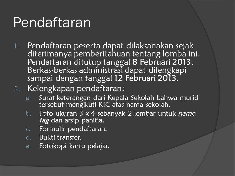 Pendaftaran 1. Pendaftaran peserta dapat dilaksanakan sejak diterimanya pemberitahuan tentang lomba ini. Pendaftaran ditutup tanggal 8 Februari 2013.