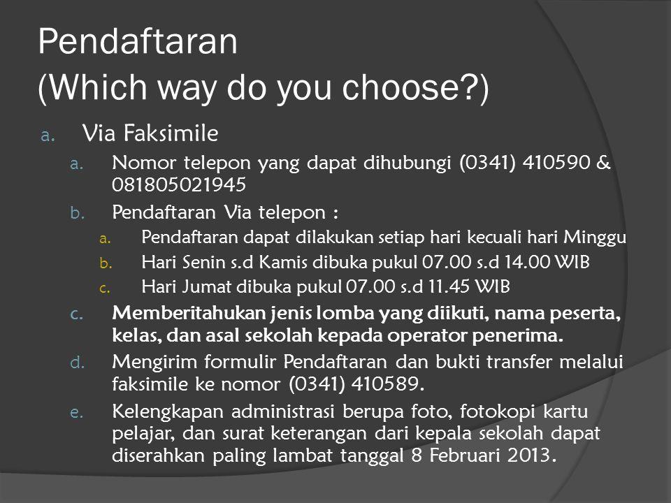 Pendaftaran (Which way do you choose?) a. Via Faksimile a. Nomor telepon yang dapat dihubungi (0341) 410590 & 081805021945 b. Pendaftaran Via telepon