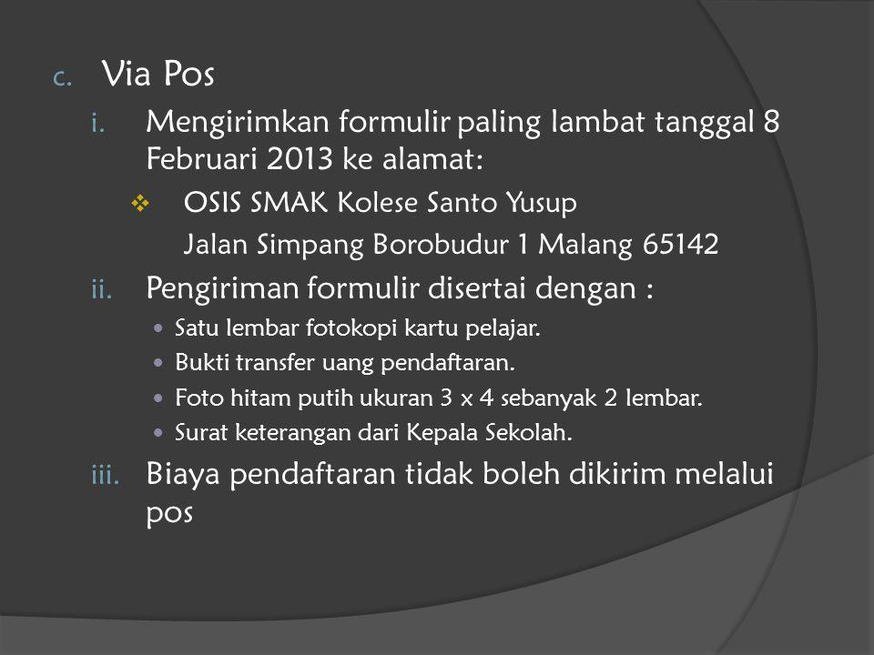 c. Via Pos i. Mengirimkan formulir paling lambat tanggal 8 Februari 2013 ke alamat:  OSIS SMAK Kolese Santo Yusup Jalan Simpang Borobudur 1 Malang 65