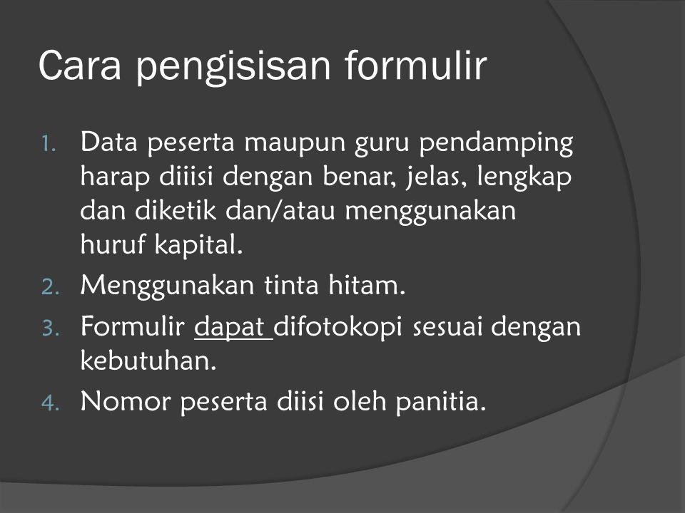 Cara pengisisan formulir 1. Data peserta maupun guru pendamping harap diiisi dengan benar, jelas, lengkap dan diketik dan/atau menggunakan huruf kapit