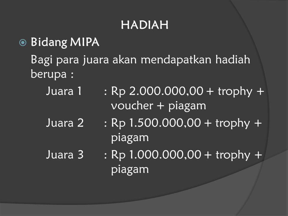 HADIAH  Bidang MIPA Bagi para juara akan mendapatkan hadiah berupa : Juara 1: Rp 2.000.000,00 + trophy + voucher + piagam Juara 2: Rp 1.500.000,00 + trophy + piagam Juara 3: Rp 1.000.000,00 + trophy + piagam