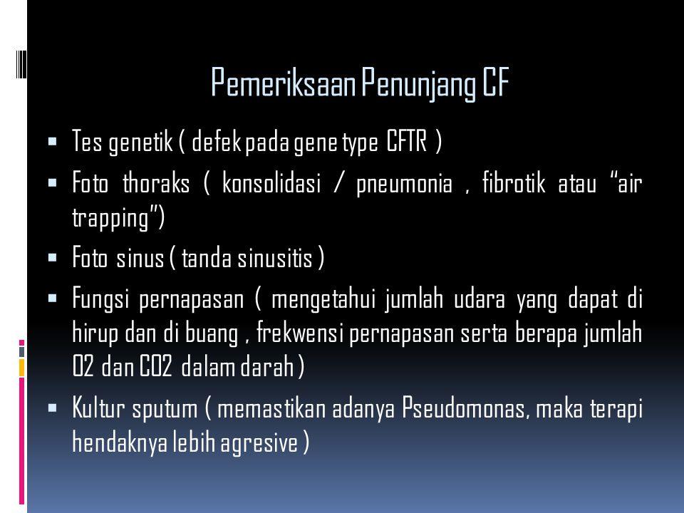 """Pemeriksaan Penunjang CF  Tes genetik ( defek pada gene type CFTR )  Foto thoraks ( konsolidasi / pneumonia, fibrotik atau """"air trapping"""")  Foto si"""