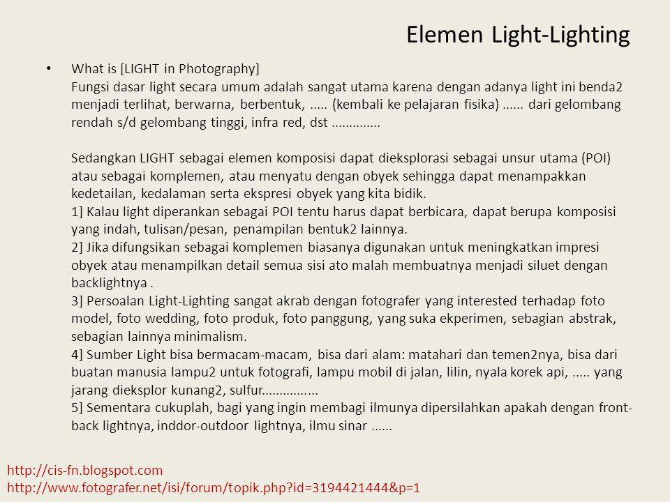• What is [LIGHT in Photography] Fungsi dasar light secara umum adalah sangat utama karena dengan adanya light ini benda2 menjadi terlihat, berwarna,