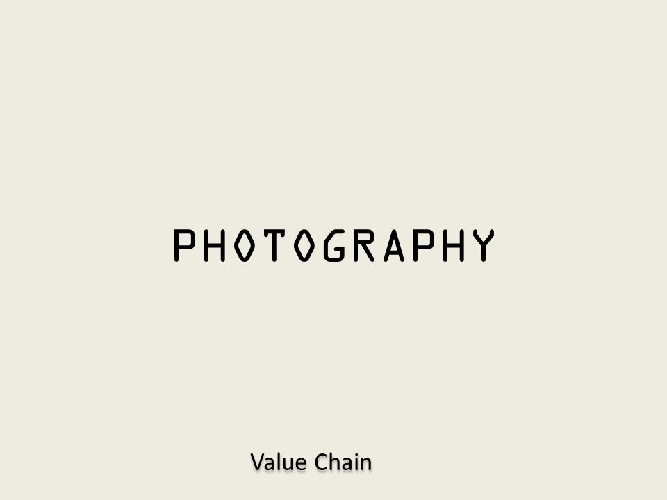 PHOTOGRAPHY Value Chain