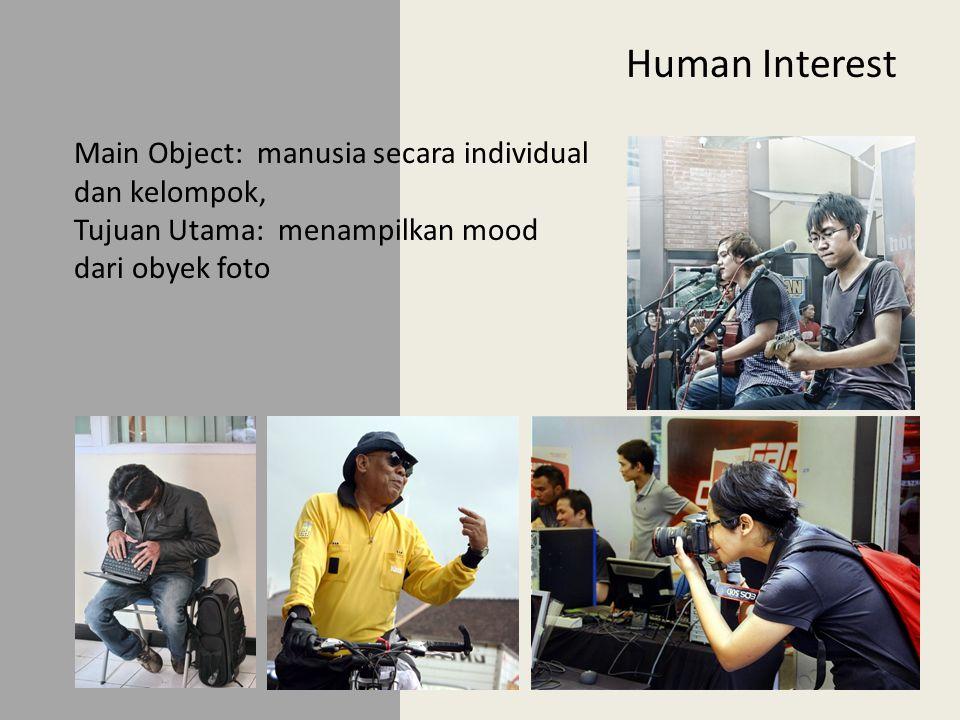 Human Interest Main Object: manusia secara individual dan kelompok, Tujuan Utama: menampilkan mood dari obyek foto
