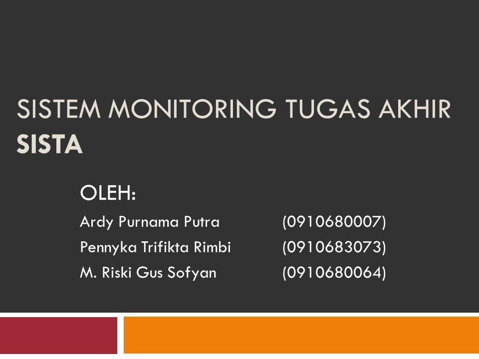 SISTEM MONITORING TUGAS AKHIR SISTA OLEH: Ardy Purnama Putra(0910680007) Pennyka Trifikta Rimbi(0910683073) M.