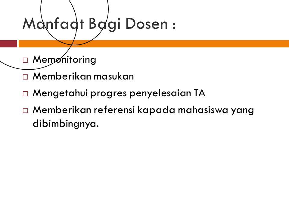 Manfaat Bagi Dosen :  Memonitoring  Memberikan masukan  Mengetahui progres penyelesaian TA  Memberikan referensi kapada mahasiswa yang dibimbingnya.