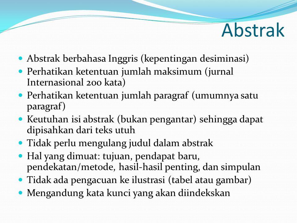 Abstrak  Abstrak berbahasa Inggris (kepentingan desiminasi)  Perhatikan ketentuan jumlah maksimum (jurnal Internasional 200 kata)  Perhatikan keten