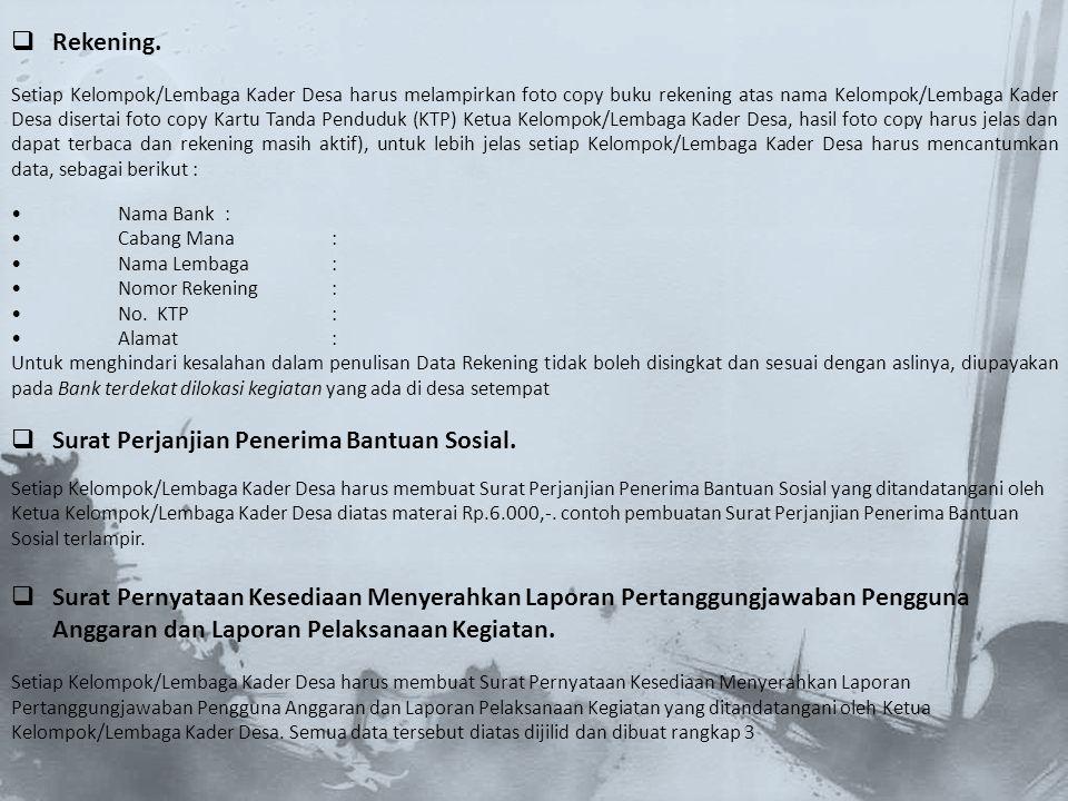  Rekening. Setiap Kelompok/Lembaga Kader Desa harus melampirkan foto copy buku rekening atas nama Kelompok/Lembaga Kader Desa disertai foto copy Kart