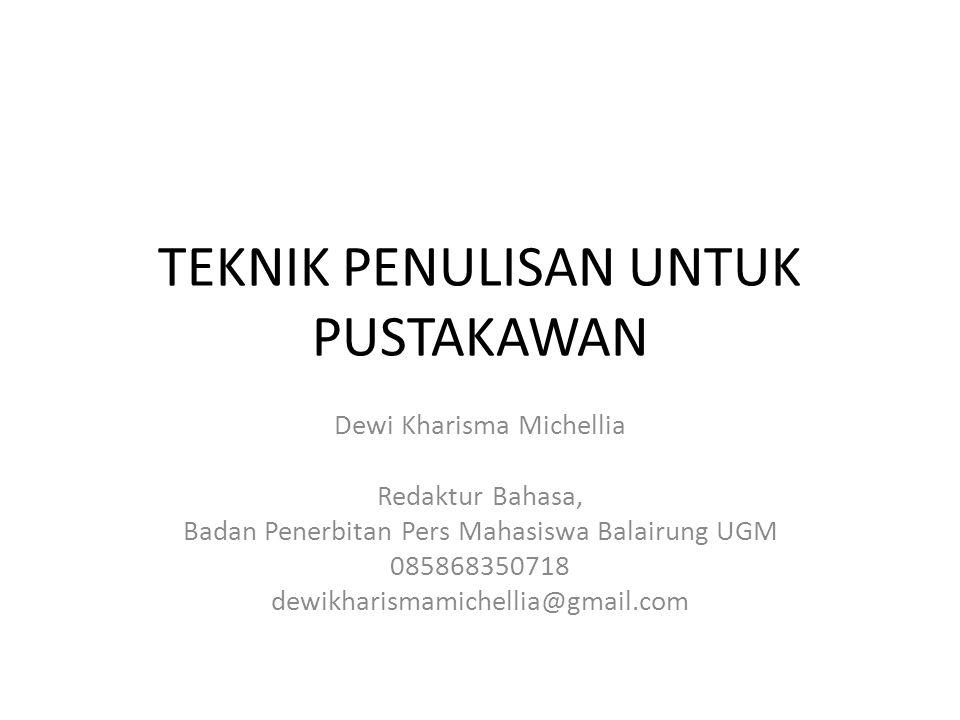 TEKNIK PENULISAN UNTUK PUSTAKAWAN Dewi Kharisma Michellia Redaktur Bahasa, Badan Penerbitan Pers Mahasiswa Balairung UGM 085868350718 dewikharismamich