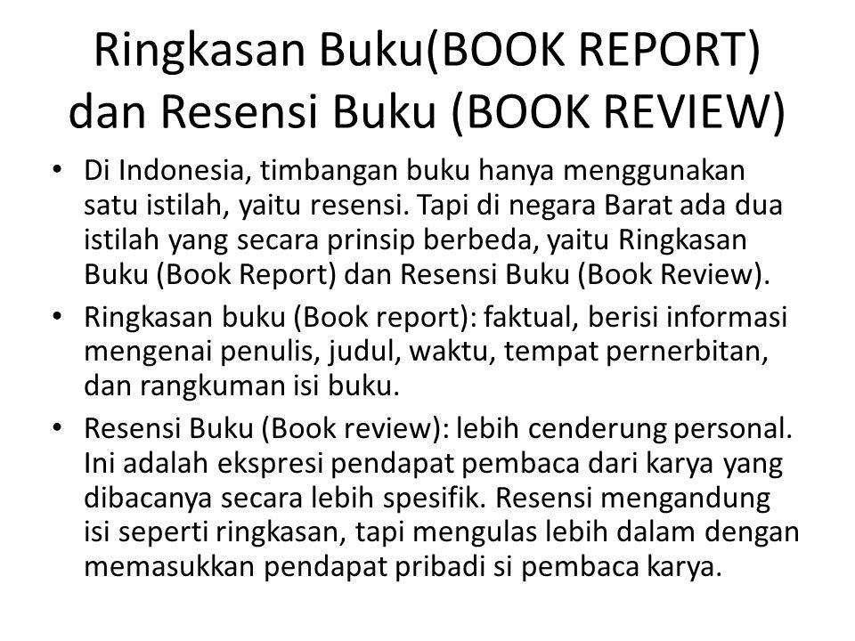 Ringkasan Buku(BOOK REPORT) dan Resensi Buku (BOOK REVIEW) • Di Indonesia, timbangan buku hanya menggunakan satu istilah, yaitu resensi. Tapi di negar