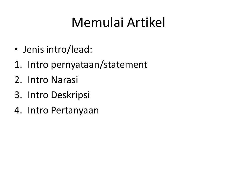 Memulai Artikel • Jenis intro/lead: 1.Intro pernyataan/statement 2.Intro Narasi 3.Intro Deskripsi 4.Intro Pertanyaan