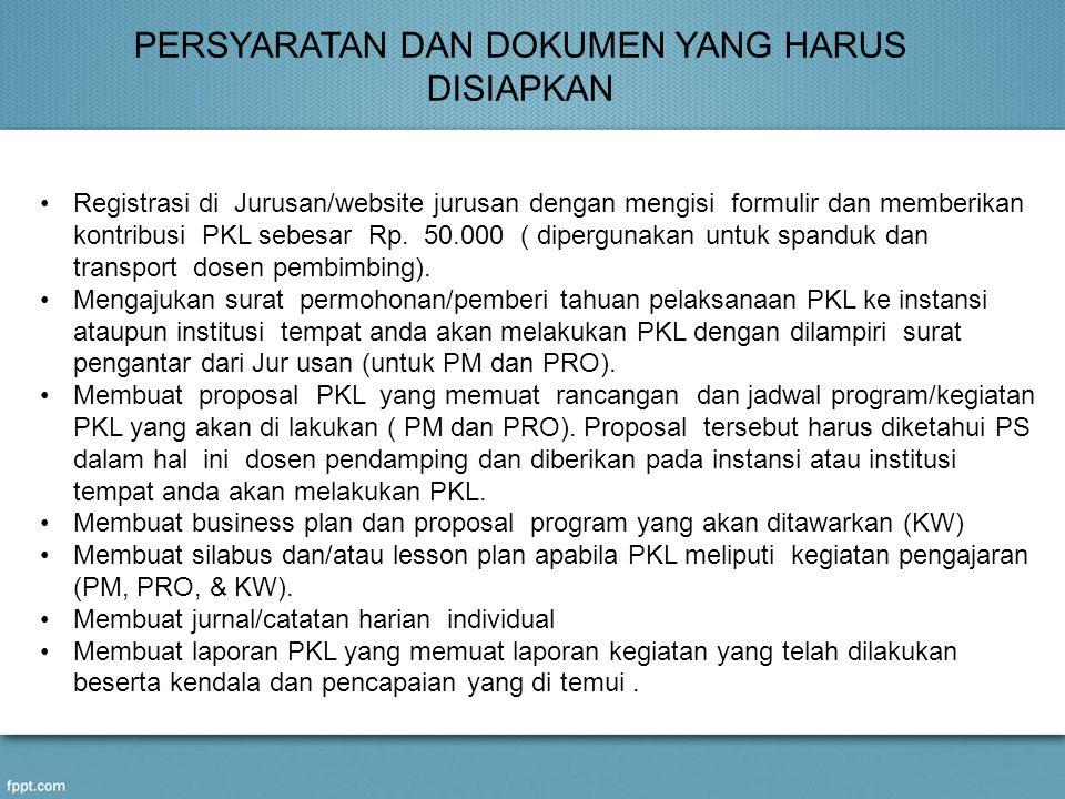 •Registrasi di Jurusan/website jurusan dengan mengisi formulir dan memberikan kontribusi PKL sebesar Rp.