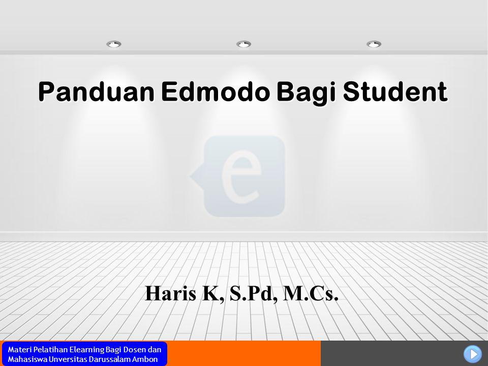 Materi Pelatihan Elearning Bagi Dosen dan Mahasiswa Unversitas Darussalam Ambon Panduan Edmodo Bagi Student Haris K, S.Pd, M.Cs.