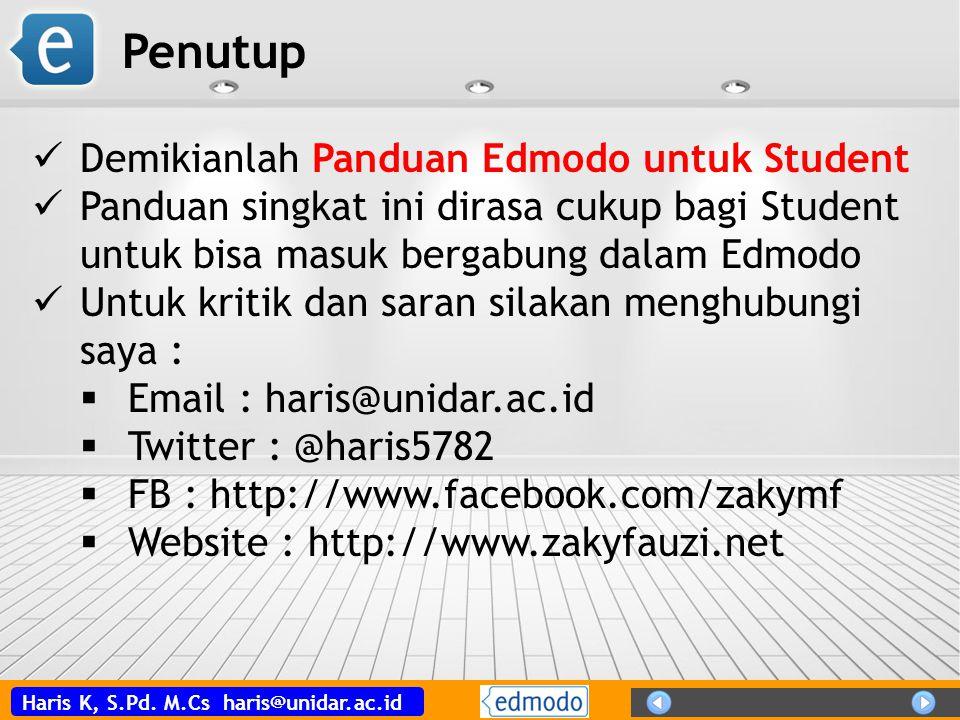 Haris K, S.Pd. M.Cs haris@unidar.ac.id Penutup  Demikianlah Panduan Edmodo untuk Student  Panduan singkat ini dirasa cukup bagi Student untuk bisa m