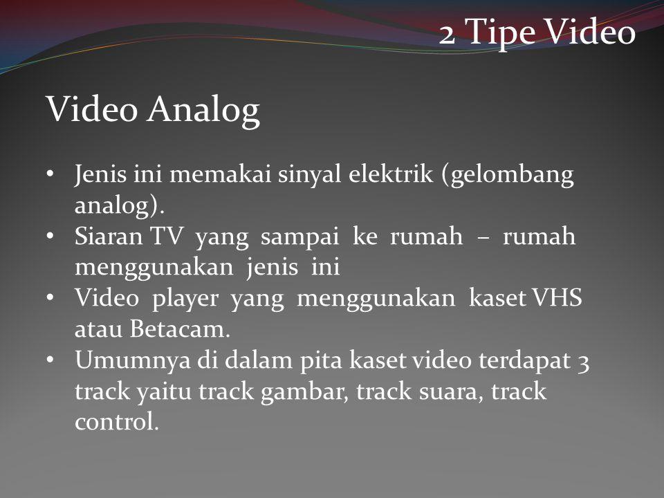 • Jenis ini memakai sinyal elektrik (gelombang analog). • Siaran TV yang sampai ke rumah – rumah menggunakan jenis ini • Video player yang menggunakan