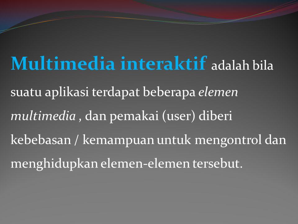 Multimedia interaktif adalah bila suatu aplikasi terdapat beberapa elemen multimedia, dan pemakai (user) diberi kebebasan / kemampuan untuk mengontrol