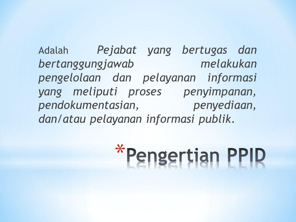 Adalah Pejabat yang bertugas dan bertanggungjawab melakukan pengelolaan dan pelayanan informasi yang meliputi proses penyimpanan, pendokumentasian, pe
